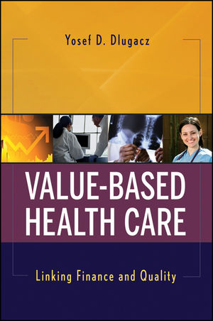 Value Based Health Care: Linking Finance and Quality (0470498129) cover image
