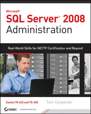 SQL Server 2008 Administration: Real-World Skills for MCITP Certification and Beyond (Exams 70-432 and 70-450) (0470649429) cover image