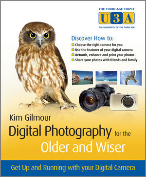 Digital Photography for the Older and Wiser: Get Up and Running with Your Digital Camera