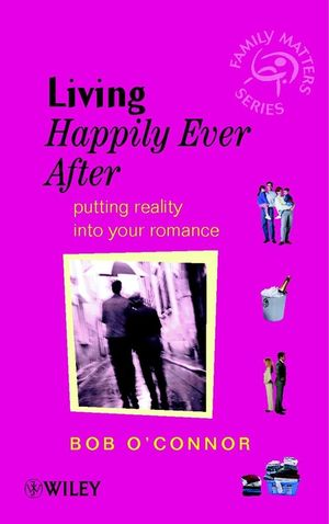 Living Happily Ever After: Putting Reality into Your Romance