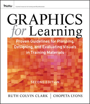 Graphics for Learning: Proven Guidelines for Planning, Designing, and Evaluating Visuals in Training Materials, 2nd Edition (0470880929) cover image