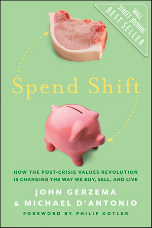 Spend Shift: How the Post-Crisis Values Revolution Is Changing the Way We Buy, Sell, and Live