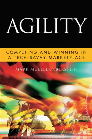 Agility: Competing and Winning in a Tech-Savvy Marketplace (0470912529) cover image