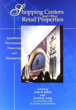 Shopping Centers and Other Retail Properties: <span class='search-highlight'>Investment</span>, Development, <span class='search-highlight'>Financing</span>, and Management