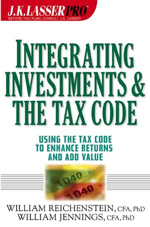 J.K. Lasser Pro Integrating Investments and the Tax Code: Using the Tax Code to Enhance Returns and Add Value (0471216429) cover image