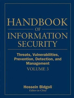 Handbook of Information Security, Volume 3, Threats, Vulnerabilities, Prevention, Detection, and Management