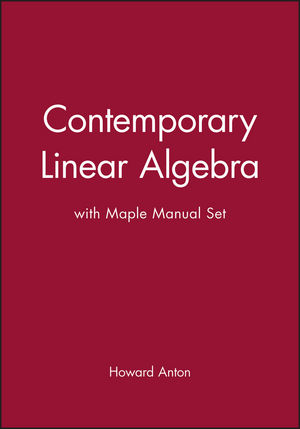 Contemporary Linear Algebra with Maple Manual Set