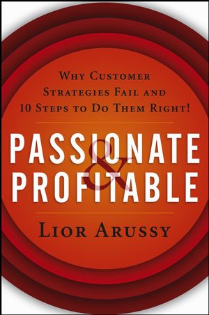 Passionate and Profitable: Why Customer Strategies Fail and Ten Steps to Do Them Right! (0471713929) cover image