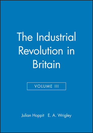 The Industrial Revolution in Britain: Volume II, Volume III