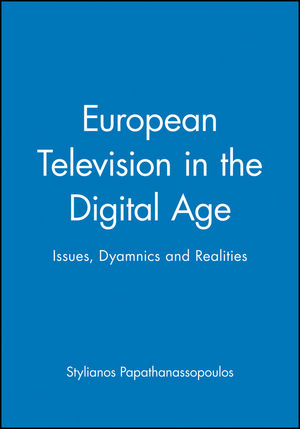 European Television in the Digital Age: Issues, Dyamnics and Realities