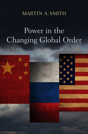 Power in the Changing Global Order: The US, Russia and China (0745634729) cover image