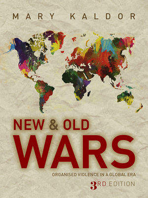 New and Old Wars: Organised Violence in a Global Era, 3rd Edition