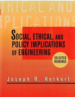 Social, Ethical, and Policy Implications of Engineering: Selected Readings
