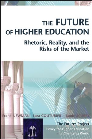 The Future of Higher Education: Rhetoric, Reality, and the Risks of the Market (0787969729) cover image