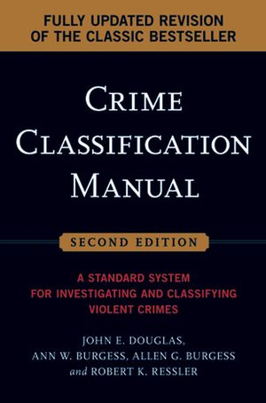 Crime Classification Manual: A Standard System for Investigating and Classifying Violent Crimes, 2nd Edition (0787986429) cover image