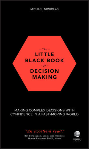 The Little Black Book of Decision Making: Making Complex Decisions with Confidence in a Fast-Moving World