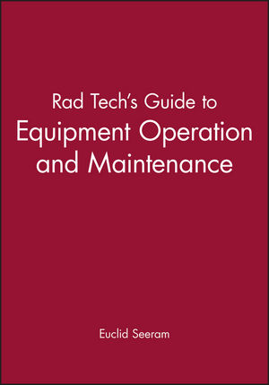 Rad Tech's Guide to Equipment Operation and Maintenance