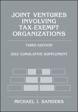 Joint Ventures Involving Tax-Exempt Organizations: 2012 Cumulative Supplement, 3rd Edition (1118037529) cover image