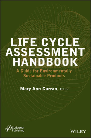 Life Cycle Assessment Handbook: A Guide for Environmentally Sustainable Products (1118099729) cover image