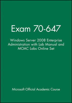 Exam 70-647: Windows Server 2008 Enterprise Administration with Lab Manual and MOAC Labs Online Set