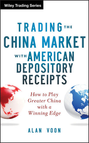Trading The China Market With American Depository Receipts: How To Play Greater China With A Winning Edge (1118316029) cover image