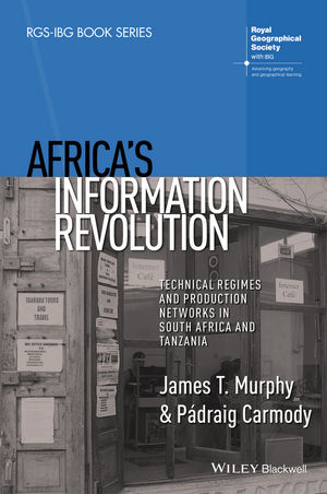 Africa's Information Revolution: Technical Regimes and Production Networks in South Africa and Tanzania