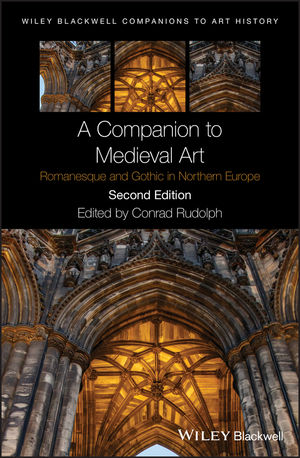 A Companion to Medieval Art: Romanesque and Gothic in Northern Europe, 2nd Edition