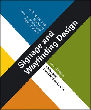 Signage and Wayfinding Design: A Complete Guide to Creating Environmental Graphic Design Systems, 2nd Edition (1119085829) cover image