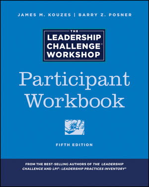 The Leadership Challenge Workshop, 5th Edition, Participant Workbook