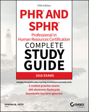 PHR and SPHR Professional in Human Resources Certification Complete Study Guide: 2018 Exams, 5th Edition