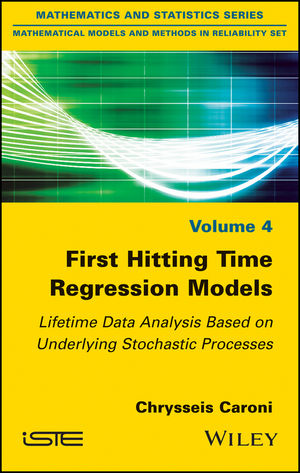 First Hitting Time Regression Models: Lifetime Data Analysis Based on Underlying Stochastic Processes (1119437229) cover image