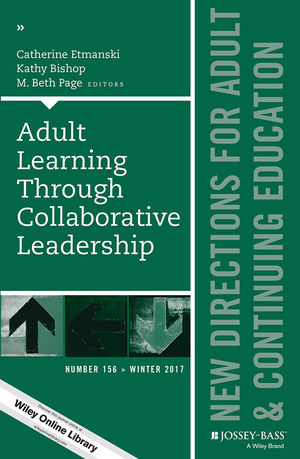 Adult Learning Through Collaborative Leadership: New Directions for Adult and Continuing Education, Number 156