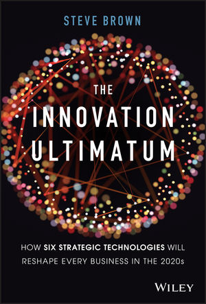 The Innovation Ultimatum: Six strategic technologies that will reshape every business in the 2020s