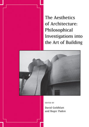 The Aesthetics of Architecture: Philosophical Investigations into the Art of Building (1444339729) cover image