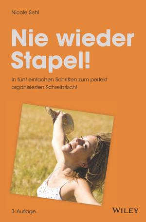 Nie wieder Stapel!: In fünf einfachen Schritten zum perfekt organisierten Schreibtisch!, 3. Auflage