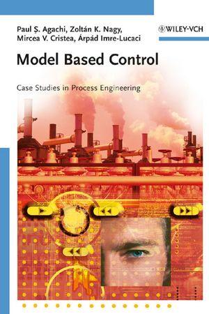 Model Based Control: Case Studies in Process Engineering