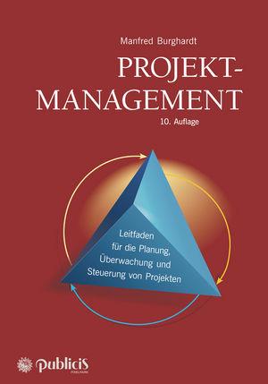 Projektmanagement: Leitfaden für die Planung, Überwachung und Steuerung von Projekten, 10. Auflage