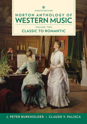 Norton Anthology of Western Music: Classic to Romantic, 8th Edition Volume 2