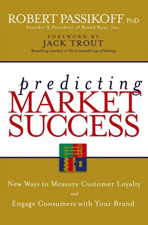Predicting Market Success: New Ways to Measure Customer Loyalty and Engage Consumers With Your Brand