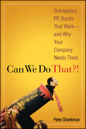 Can We Do That?!: Outrageous PR Stunts That Work -- And Why Your Company Needs Them (047004392X) cover image