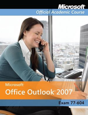 Exam 77-604: Microsoft Office Outlook 2007 with Evaluation Software
