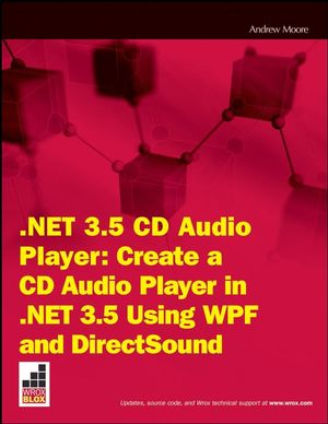 .NET 3.5 CD Audio Player: Create a CD Audio Player in .NET 3.5 using WPF and DirectSound