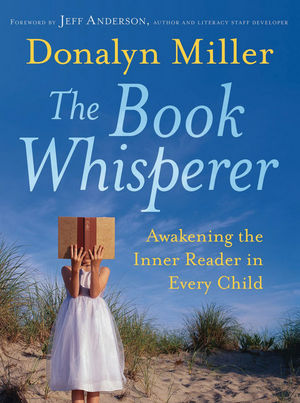 The Book Whisperer: Awakening the Inner Reader in Every Child (047062342X) cover image
