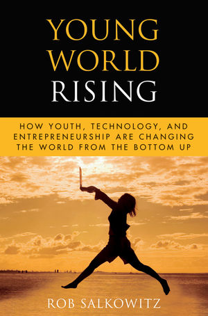 Young World Rising: How Youth Technology and Entrepreneurship are Changing the World from the Bottom Up (047064432X) cover image
