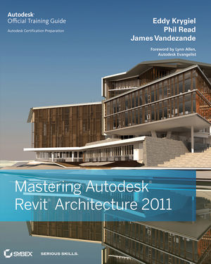 Mastering Autodesk Revit Architecture 2011 (047090822X) cover image