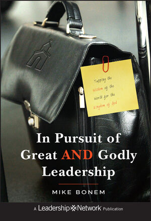 In Pursuit of Great AND Godly Leadership: Tapping the Wisdom of the World for the Kingdom of God (047094742X) cover image