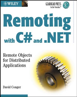 Remoting with C# and .NET: Remote Objects for Distributed Applications