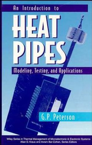 An Introduction to Heat Pipes: Modeling, Testing, and Applications (047130512X) cover image