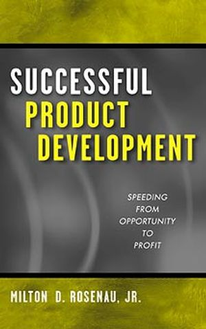 Successful Product Development: Speeding from Opportunity to Profit