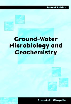 Ground-Water Microbiology and Geochemistry, 2nd Edition